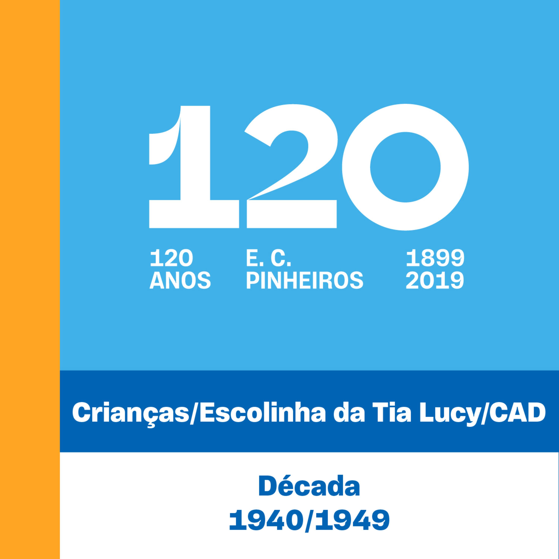 E5 - 120 Anos - Crianças, Escolinha da Tia Lucy e CAD