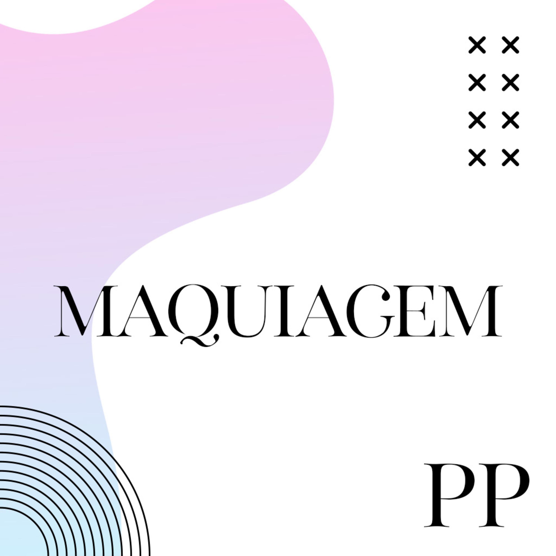 #07 Projeto Piloto: Maquiagem