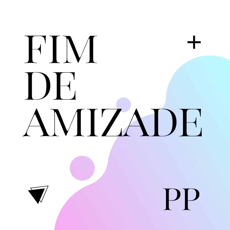 #27 Projeto Piloto - Fim de Amizade