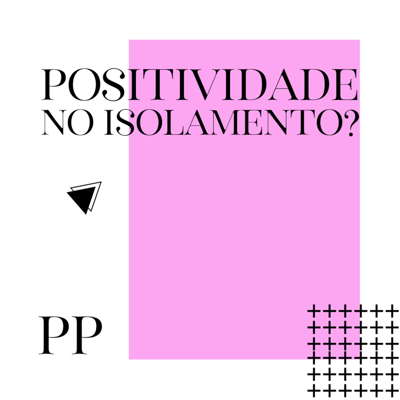 #33 Projeto Piloto - Positividade no isolamento?