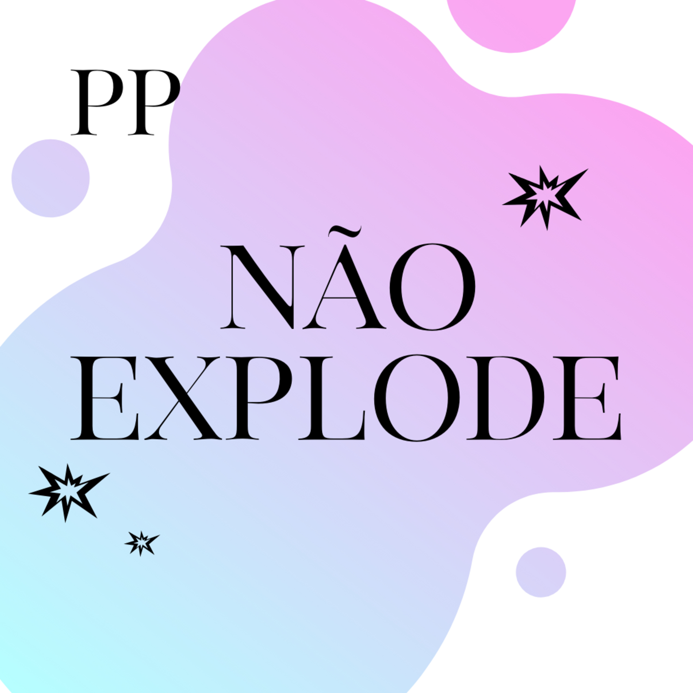 #34 Projeto Piloto - Não Explode