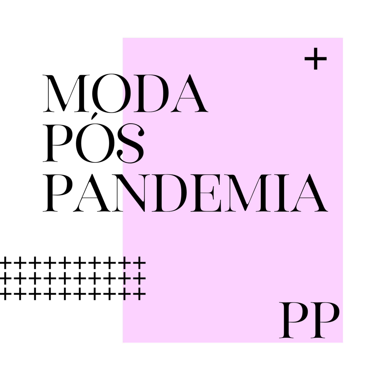 #45 Projeto Piloto - Moda pós-pandemia
