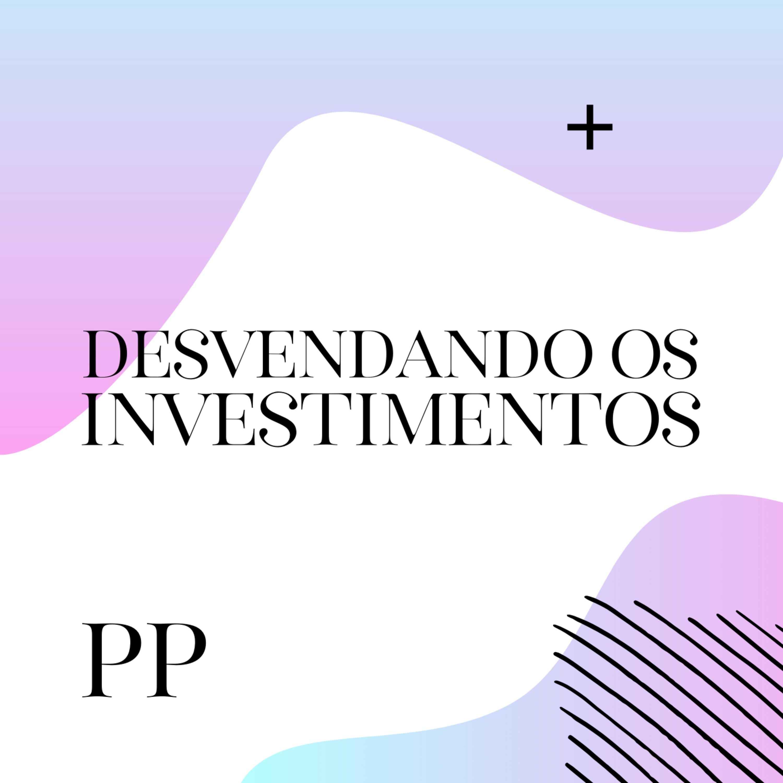 #47 Projeto Piloto - Desvendando os investimentos