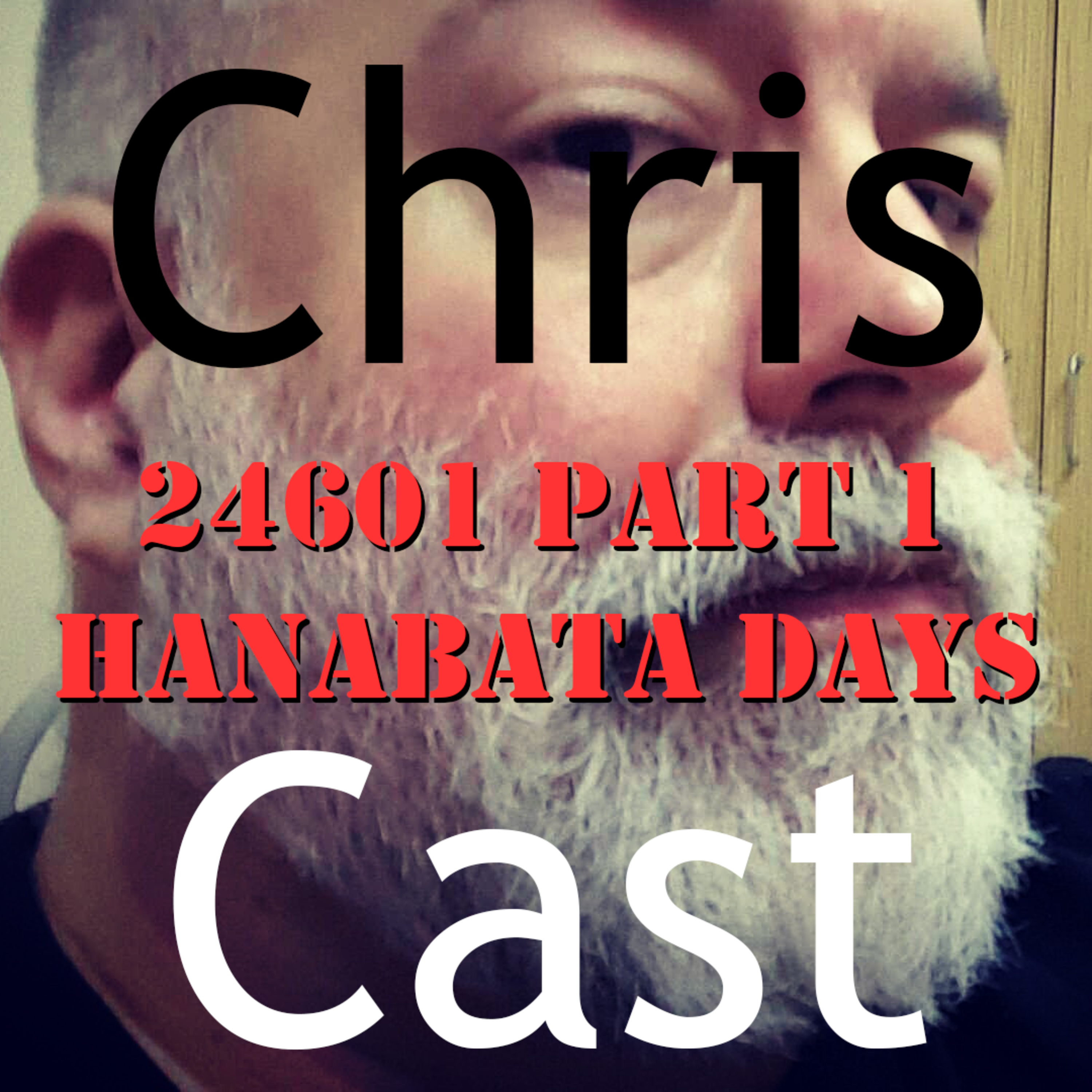 ChrisCast Episode 2: 24601 Part 1: Hanabata Days