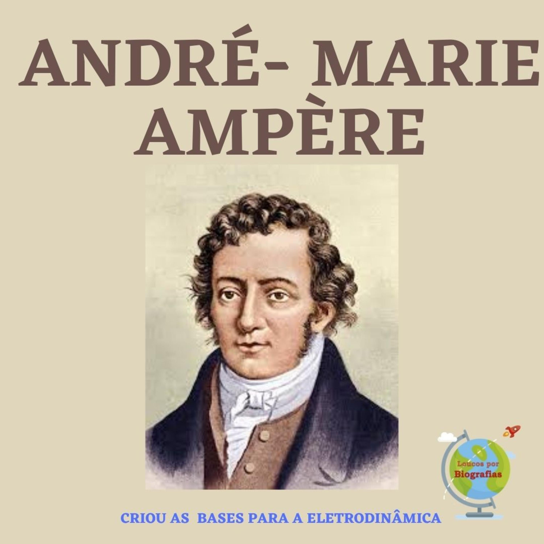 Biografia de ANDRÉ -MARIE AMPÉRE (1775-1836) - Um dos Mais Importantes Cientistas da História!
