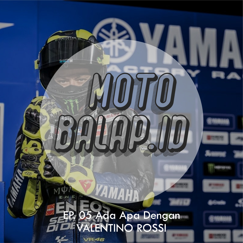 EP. 5 Ada apa dengan Valentino Rossi