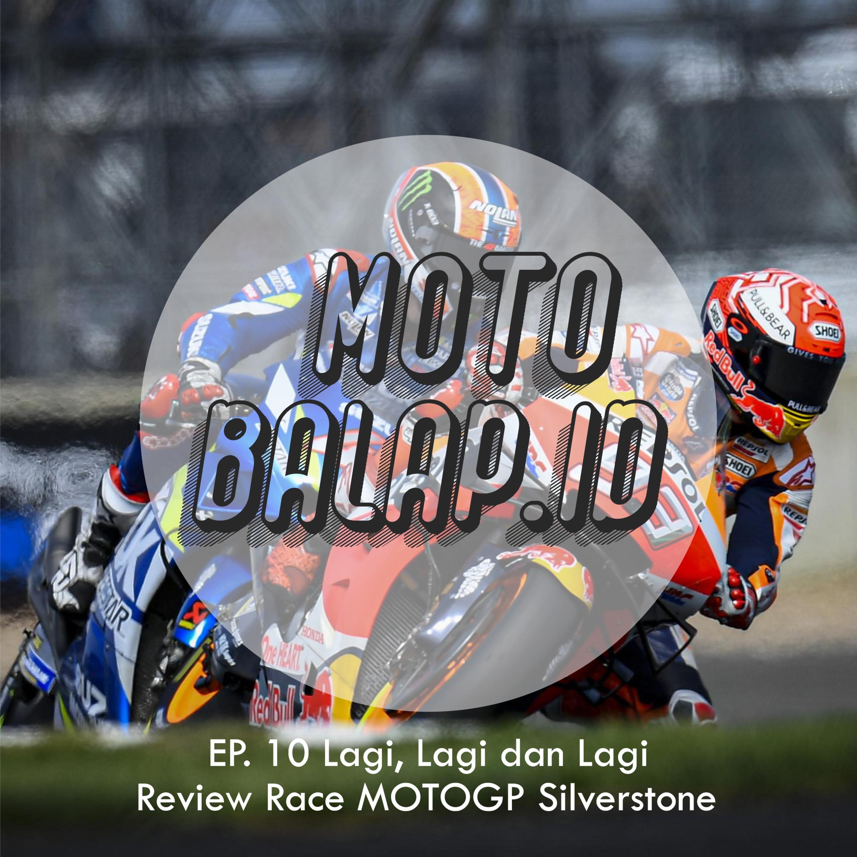 EP. 10 Lagi, Lagi dan Lagi - Review MOTOGP Silverstone