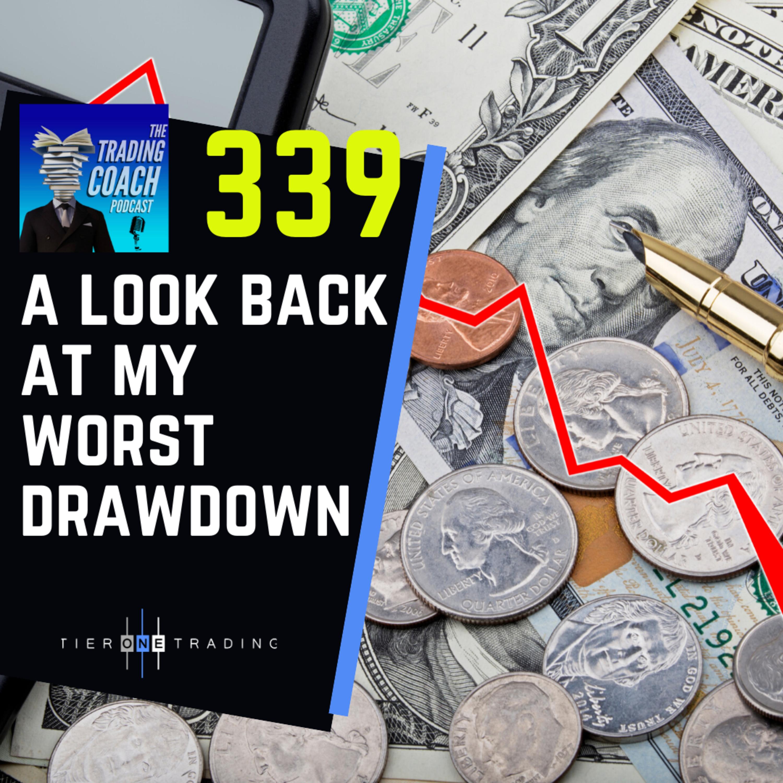 339 - A Look Back & My Worst Drawdown