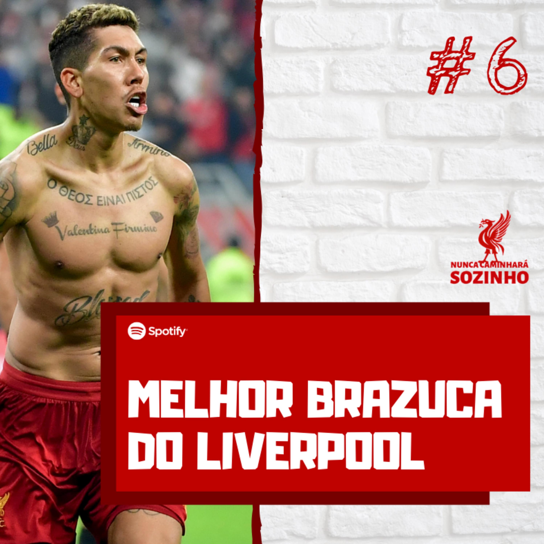 #6 - O Melhor Brazuca do Liverpool