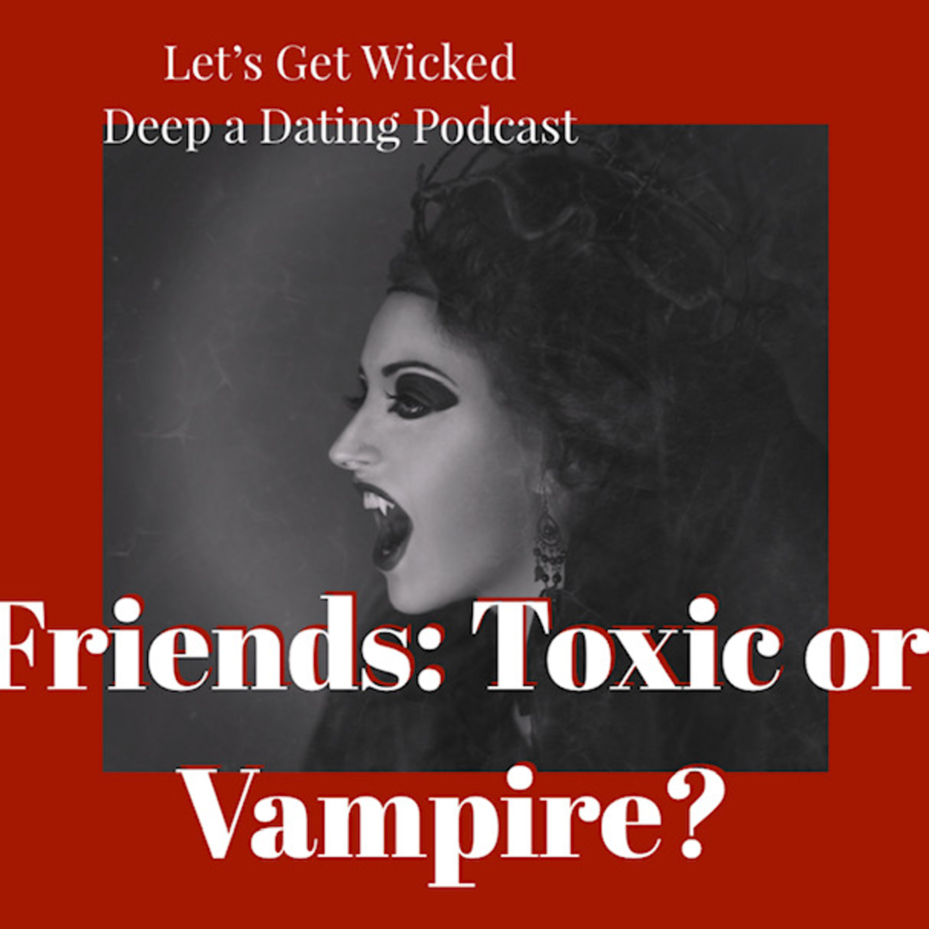 Friends: Toxic or Vampire?
