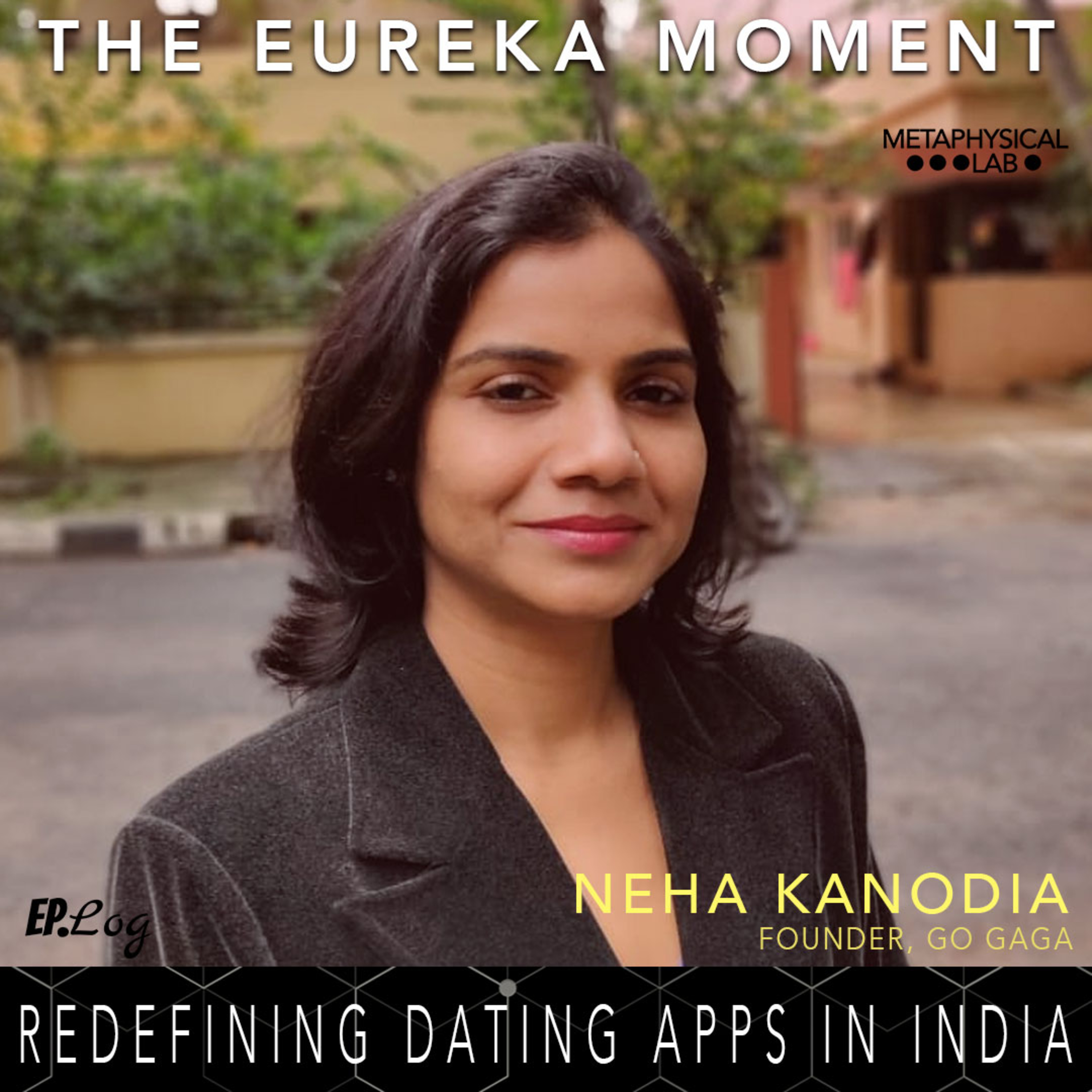 Ep.10 Redifining Dating Apps In India ft. Neha Kanodia, Founder- Go Gaga