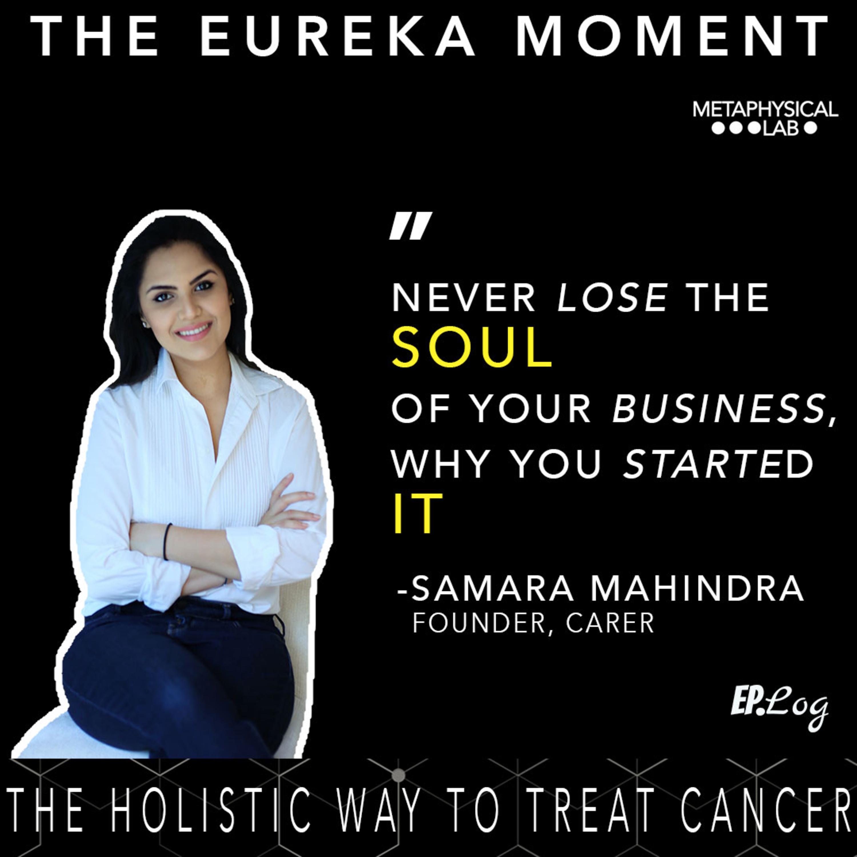 Ep.11 The Holistic Way To Treat Cancer ft. Samara Mahindra, Founder- Carer