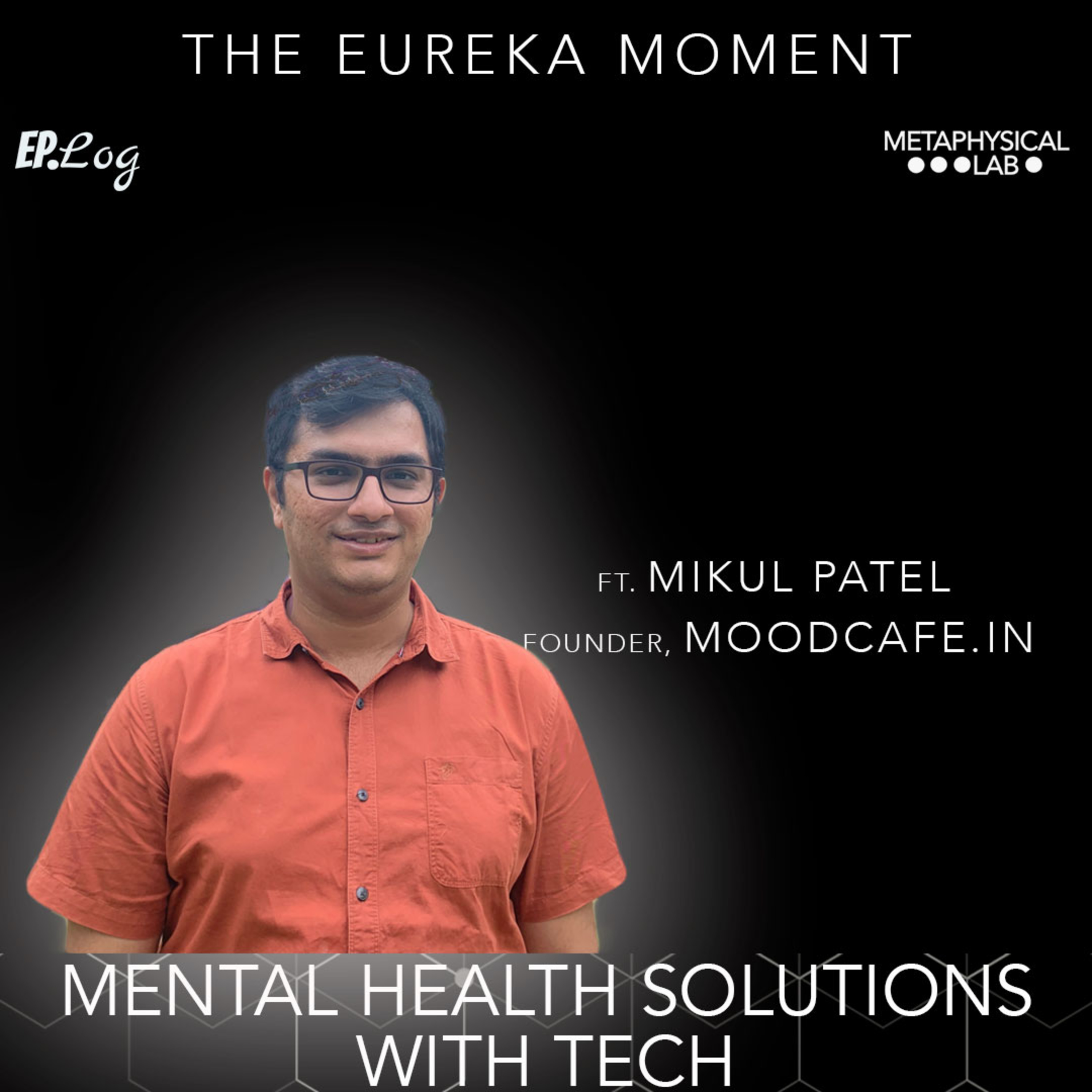 Ep.16 Mental Health Solutions With Tech ft. Mikul Patel, Founder- Moodcafe.in
