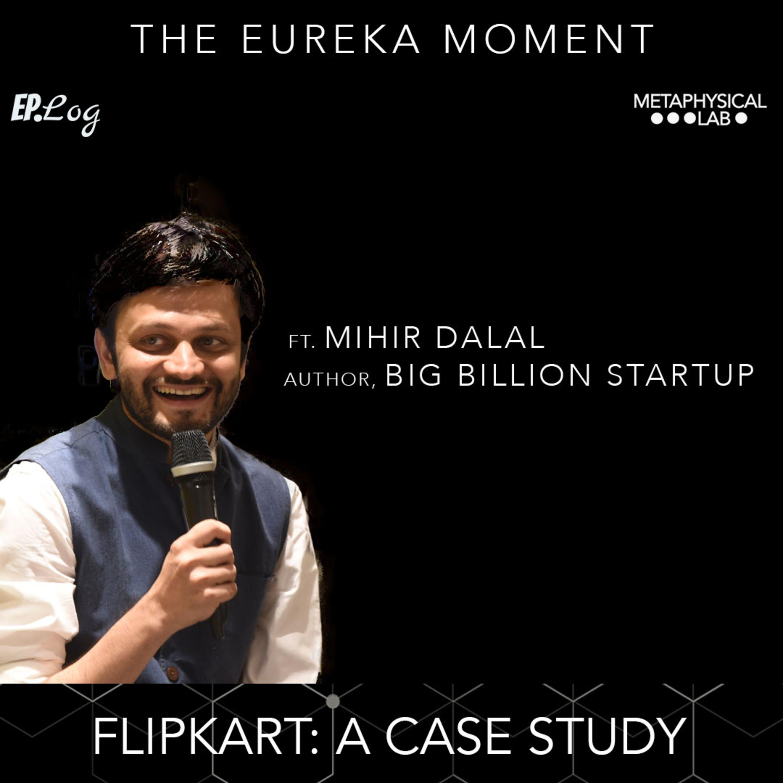 Ep.18 Flipkart: A Case Study ft. Mihir Dalal, Author- Big Billion Startup