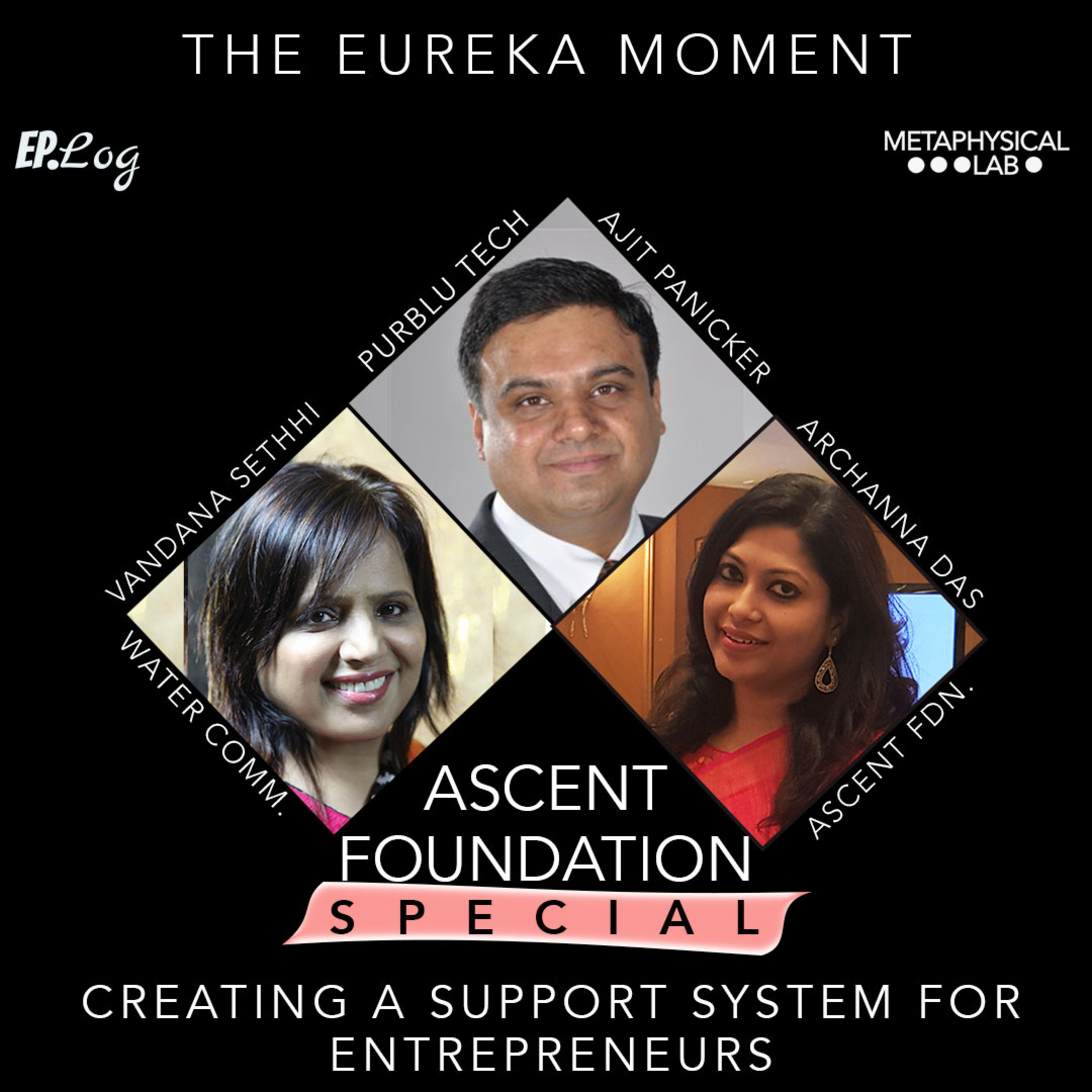 Ep.19 ASCENT FOUNDATION Special - Creating A Support System For Entrepreneurs ft. Archanna Das, Ajit Panicker, Vandana Sethhi
