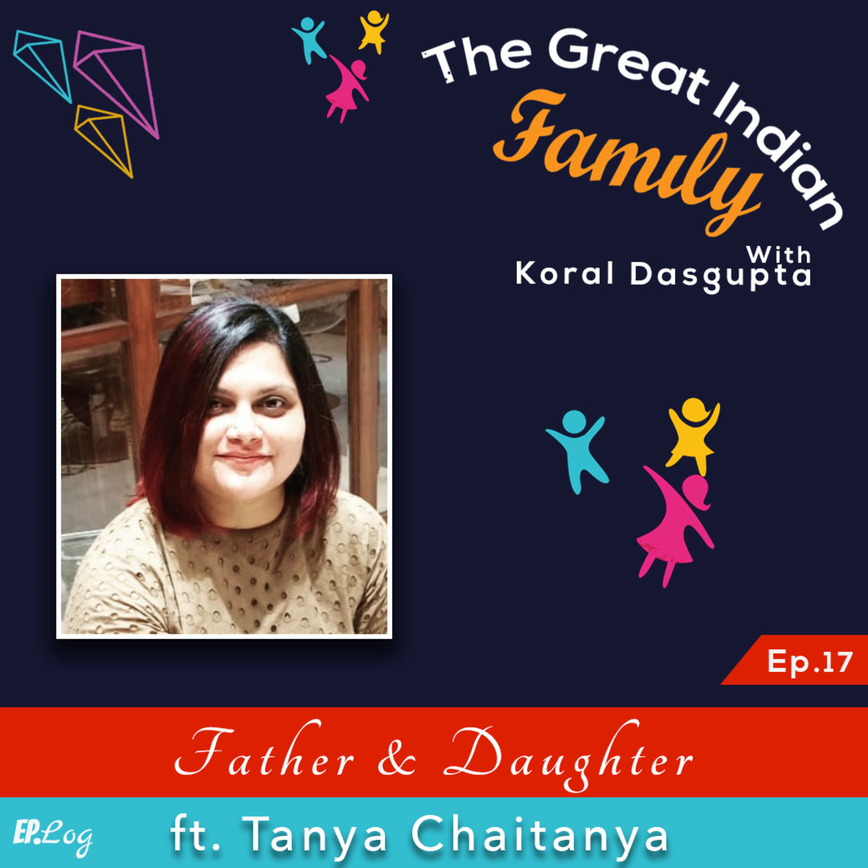 Ep.17 Father and Daughter ft. Tanya Chaitanya - Editor and Chief Communication Officer, Femina