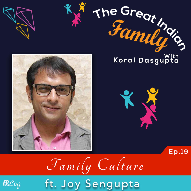 Ep.19 Family Culture ft. Joy Sengupta, Bollywood Actor