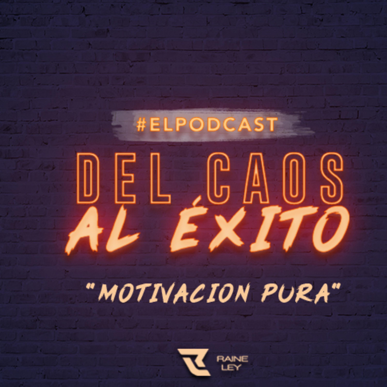 DEL CAOS AL ÉXITO / MOTIVACIÓN PURA / EPISODIO 5.