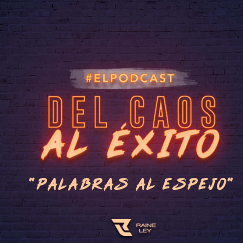 DEL CAOS AL ÉXITO / PALABRAS AL ESPEJO / EPISODIO 6.