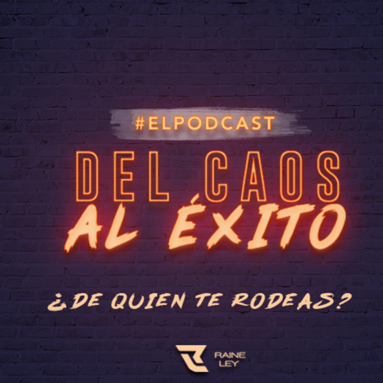DEL CAOS AL ÉXITO / ¿DE QUIÉN TE RODEAS? / EPISODIO 9.