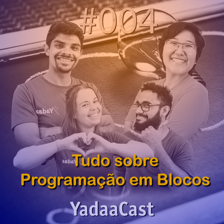 Por que usar Programação em Blocos? | YadaaCast #004