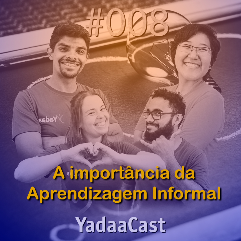 A importância da Aprendizagem Informal | YadaaCast #008