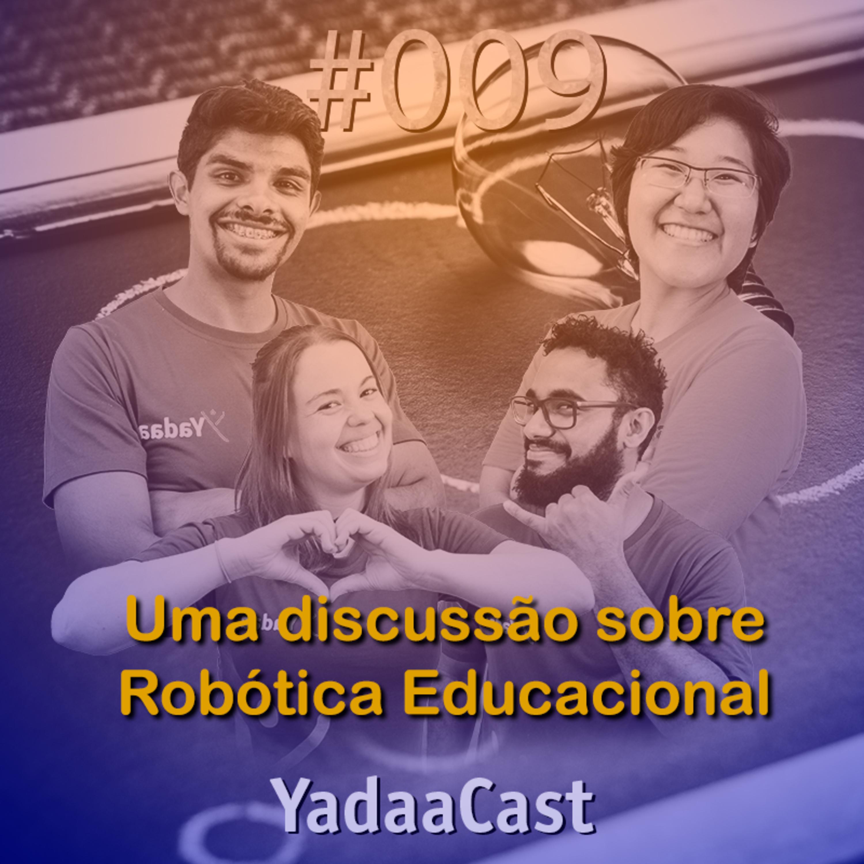 Uma discussão sobre Robótica Educacional | YadaaCast #009