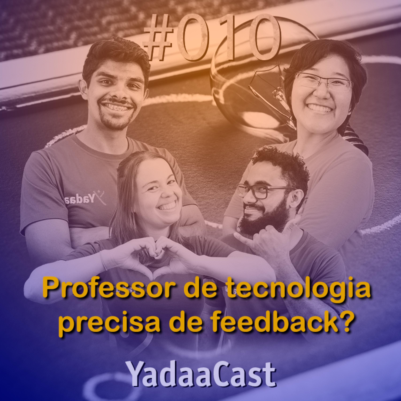 Professor de tecnologia precisa de feedback? | YadaaCast #010