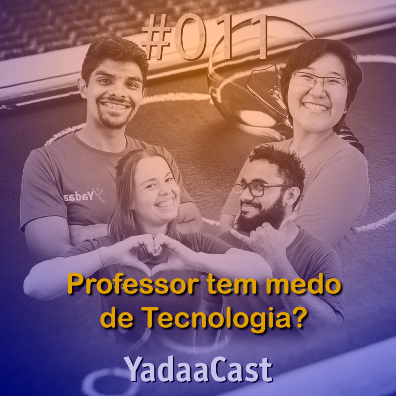 Professor deve ter medo de tecnologia? | YadaaCast #011