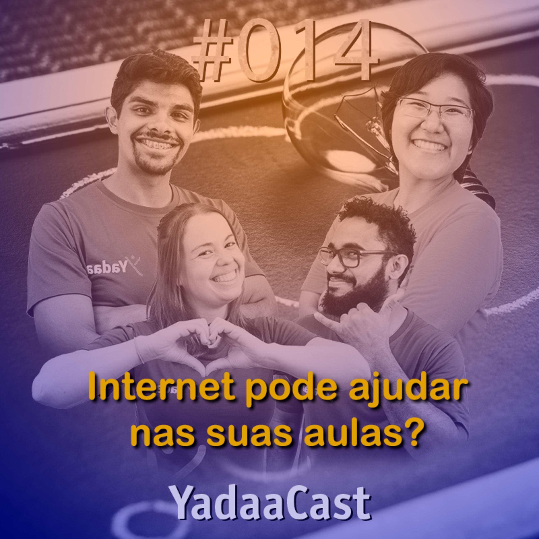 Como usar a internet a favor das suas aulas | YadaaCast #014