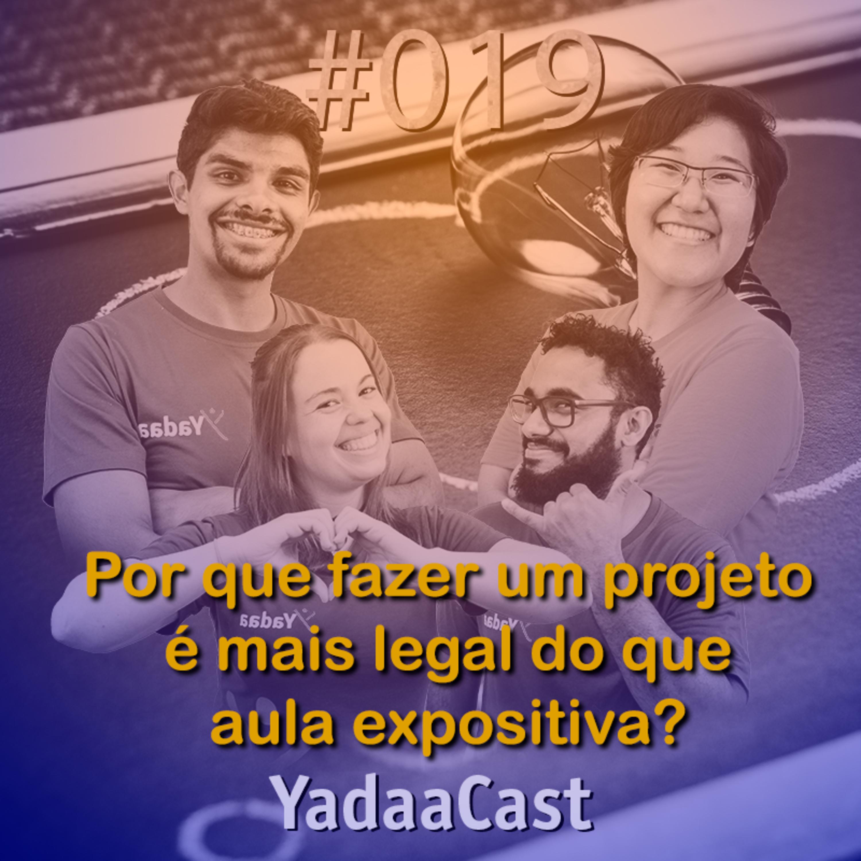 Por que Projetos são mais legais do que aulas expositivas? | YadaaCast #019