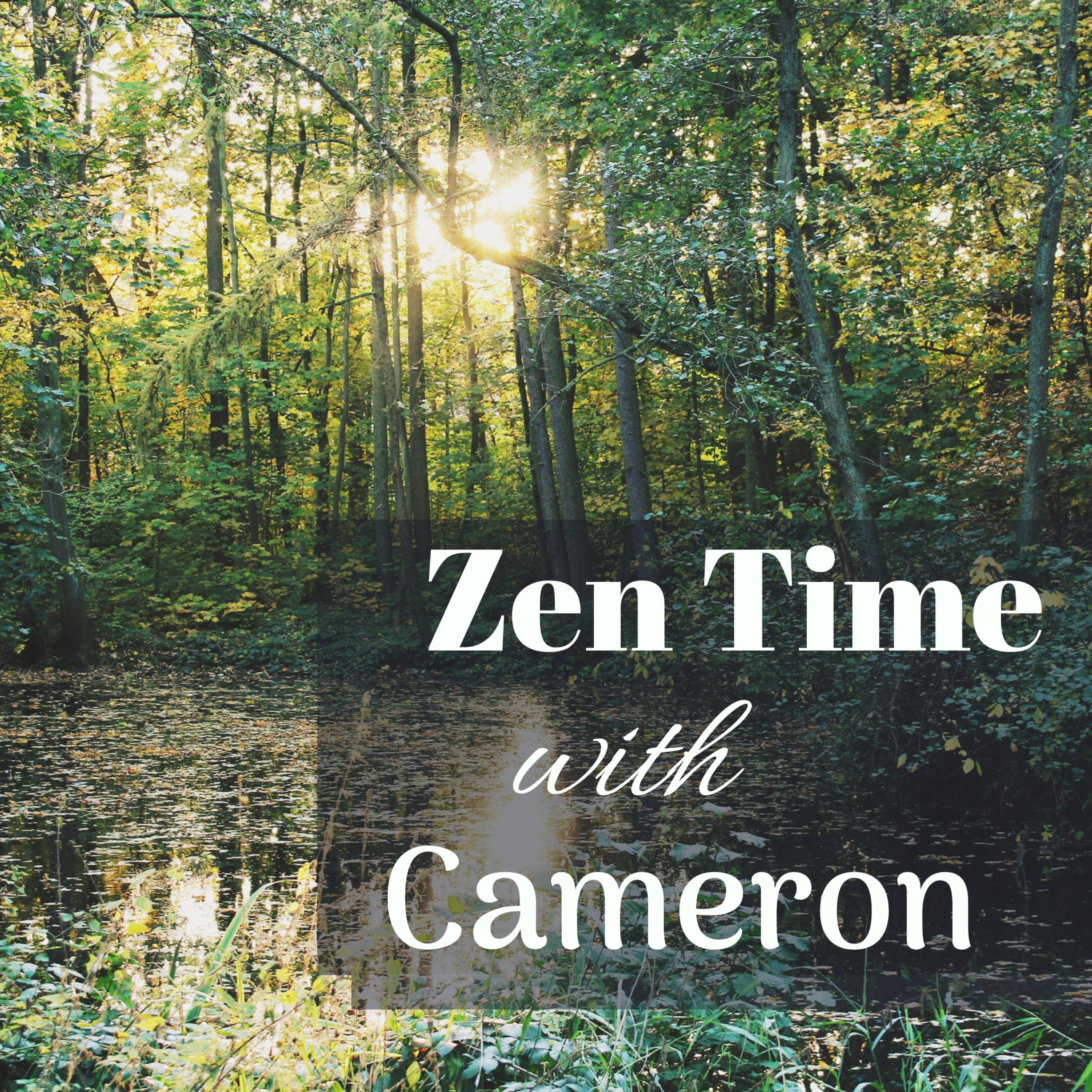 Zen time with Cameron Ep.1