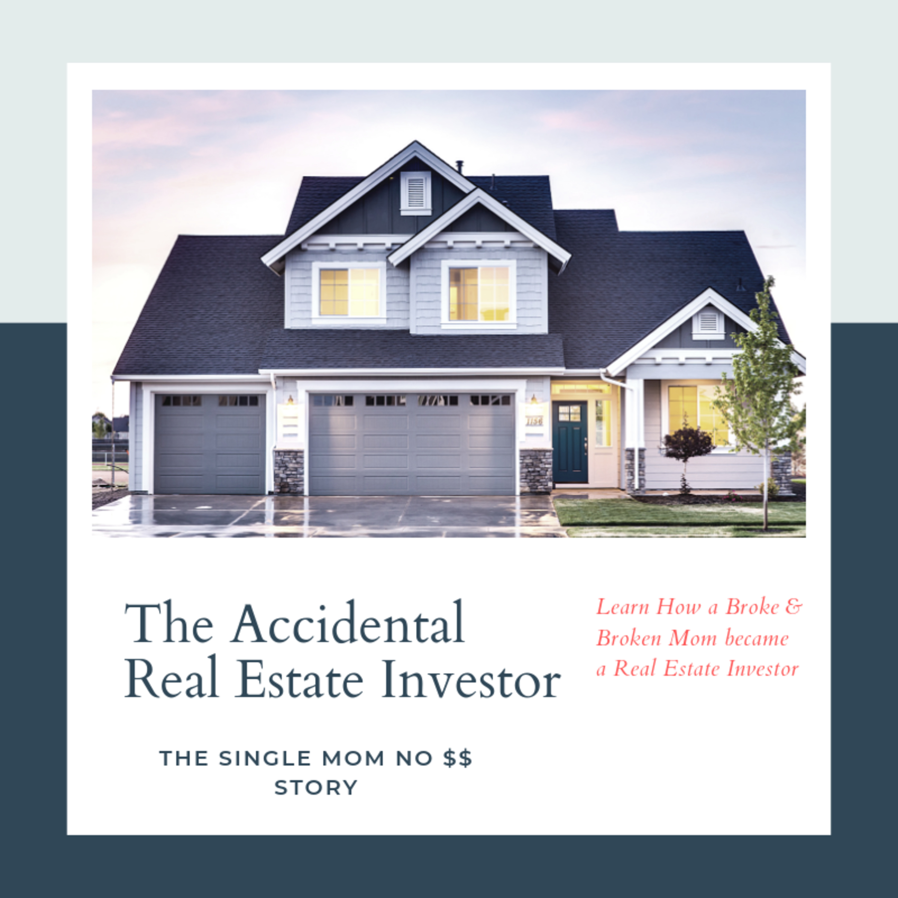 How I became an accidental real estate investor. The single Mom No $$ Story
