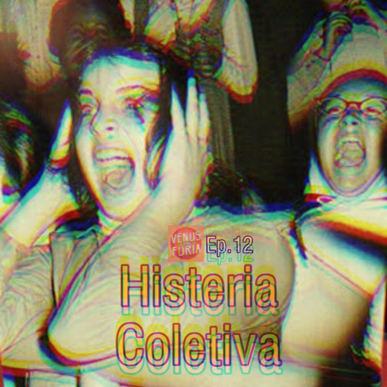 #12 Histeria Coletiva