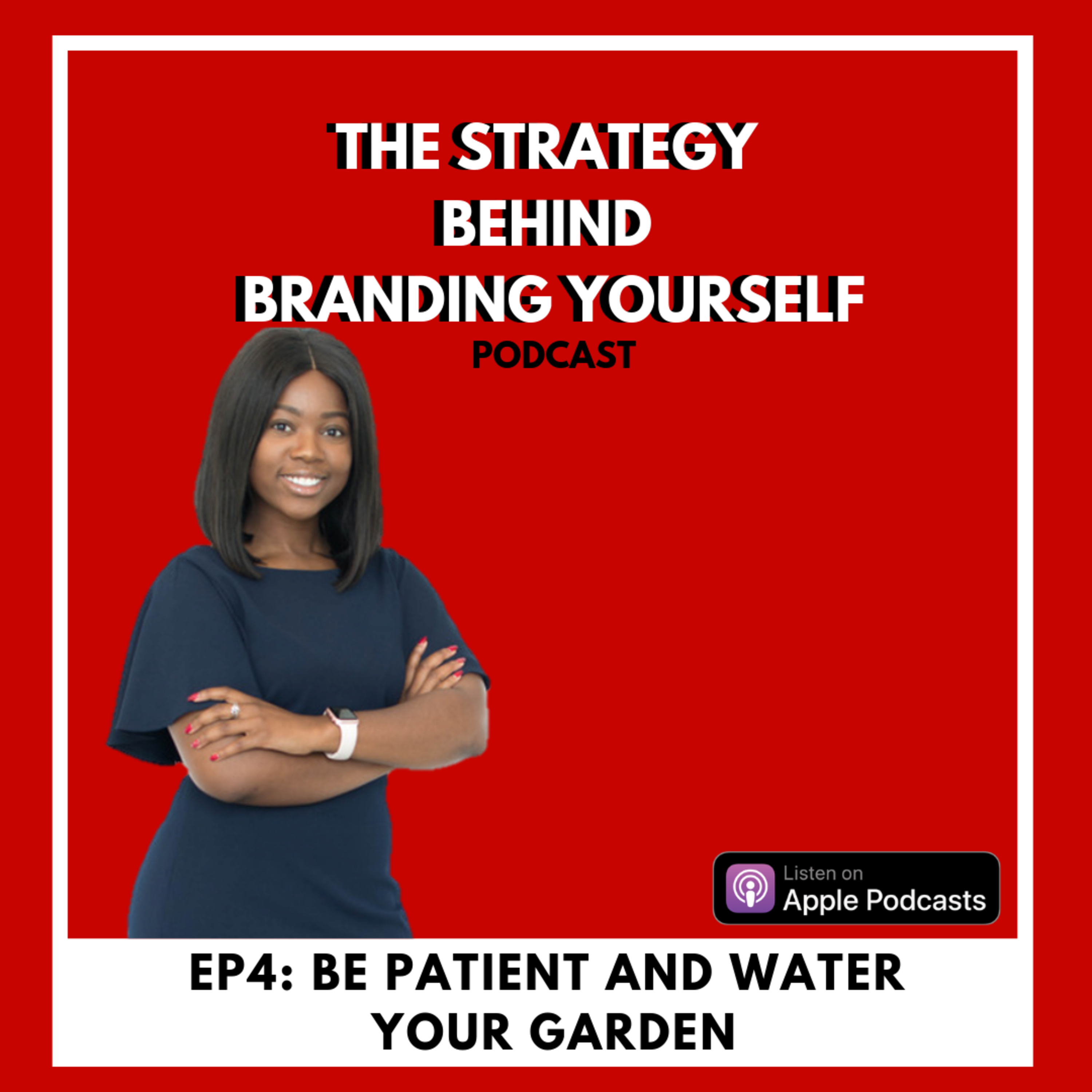 EP4: Be Patient and Water Your Brand Garden