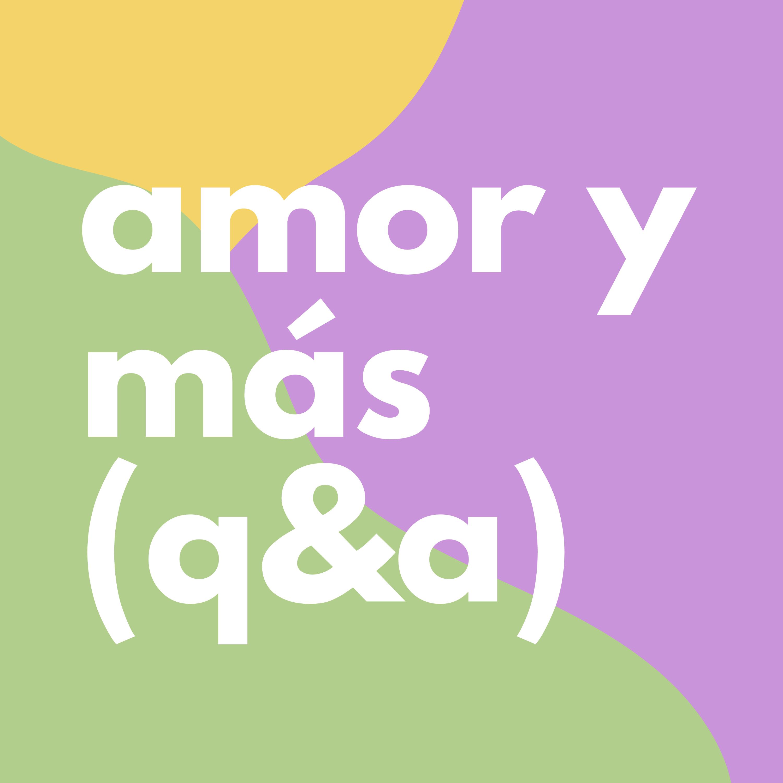 #3 Consultorio amoroso y más movidas (Q&A)