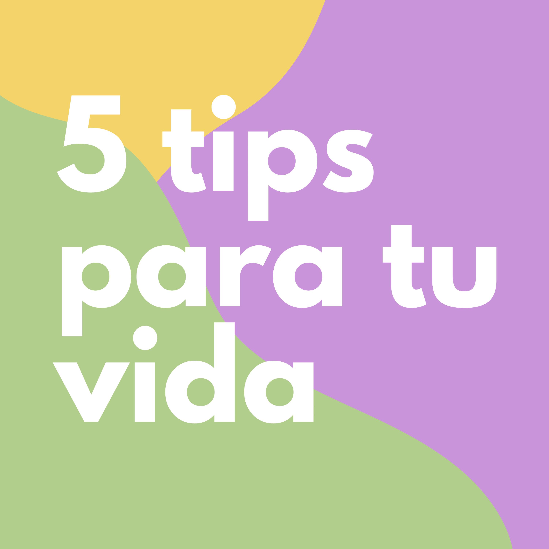 #25 Cinco consejos random para mejorar tu vida