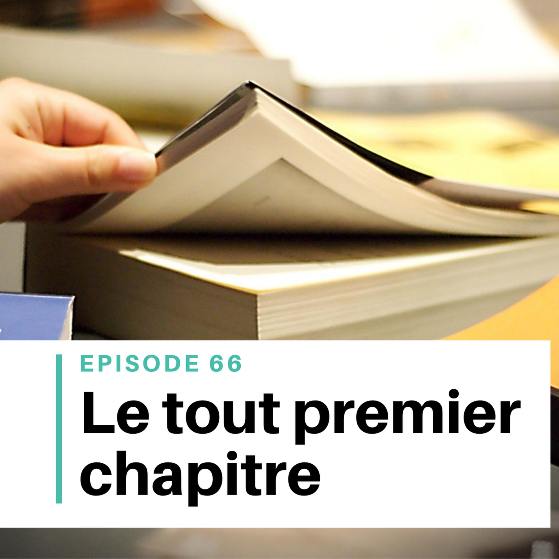 Ep #66 - Comment réussir son premier chapitre