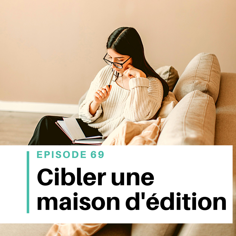 Ep #69 - Cibler sa maison d'édition