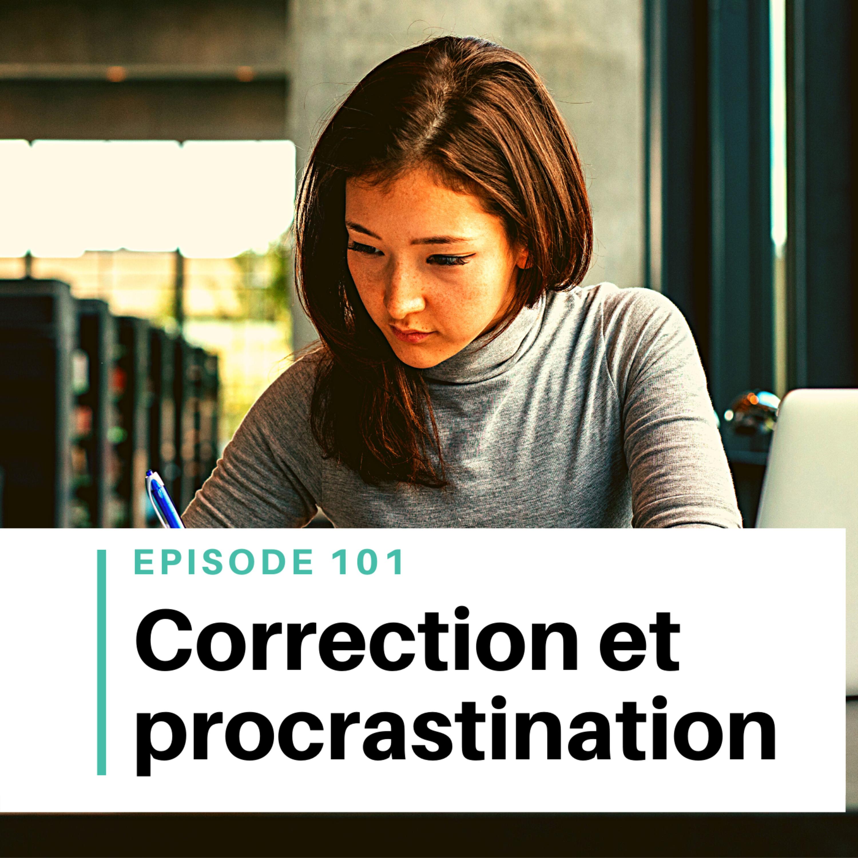 Ep #101 - Correction, procrastination (et autres conseils d'écrivain)