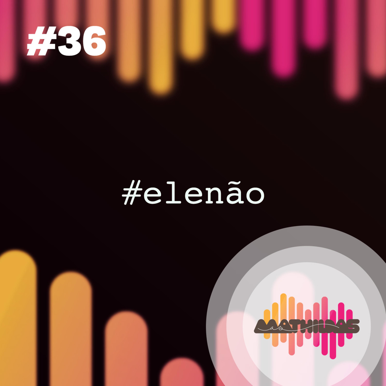 #36: Especial de política com Maria Visconti (#EleNão)