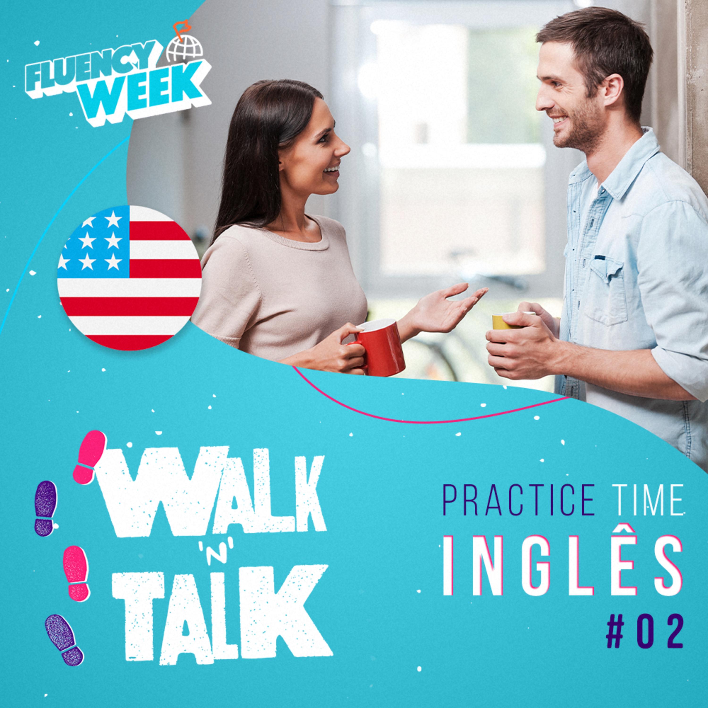 Walk 'n' Talk Especial Fluency Week 2 Inglês - Aula 02