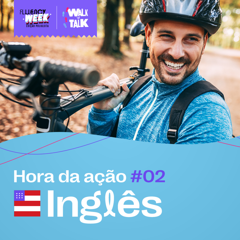 Walk 'n' Talk Especial Fluency Week Edição Poliglota - Inglês - Aula 02