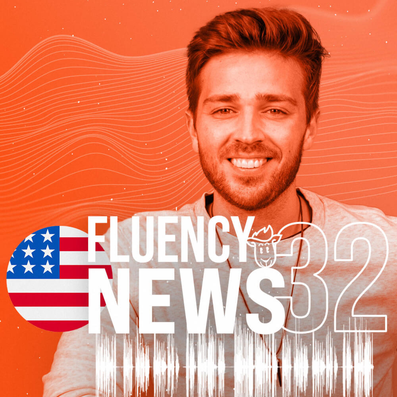 Fluency News #32