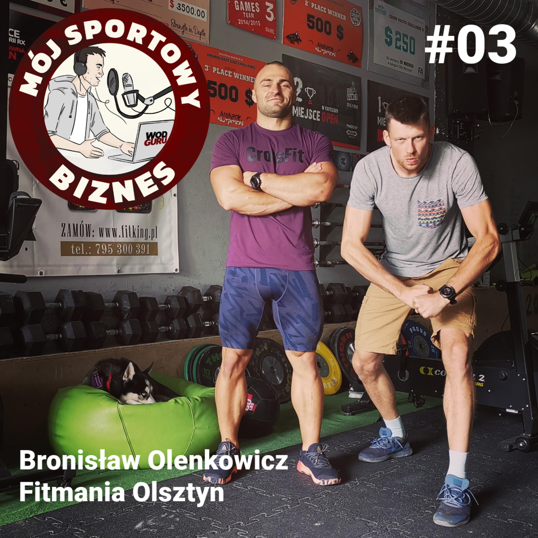 03 – Mój sportowy biznes – Bronisław Olenkowicz Fitmania Olsztyn