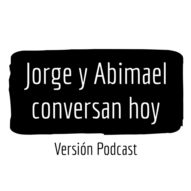 Jorge y Abimael conversan hoy (Ep.012) - Eliezer Molina y su candidatura independiente.
