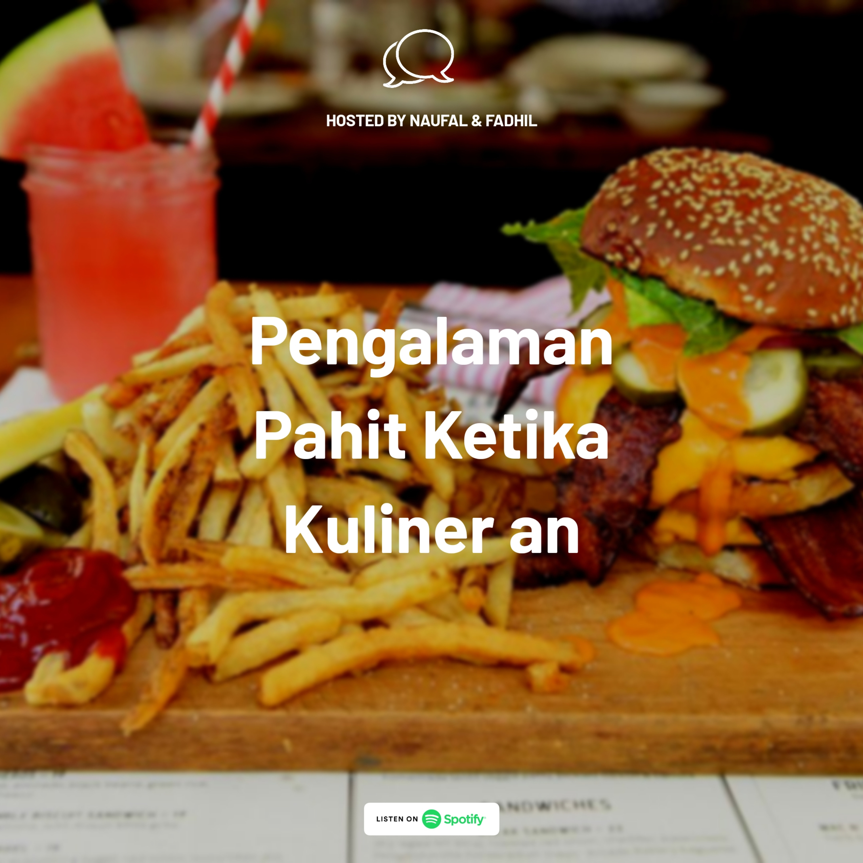 Eps 3 : Pengalaman Pahit Ketika Kuliner an