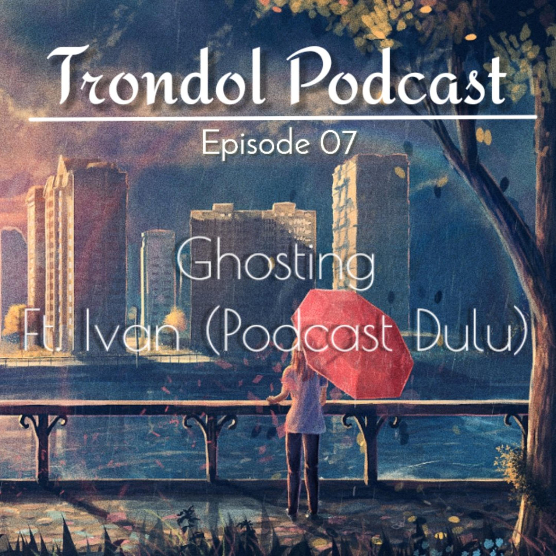 Ghosting Ft. Ivan (Podcast Dulu)