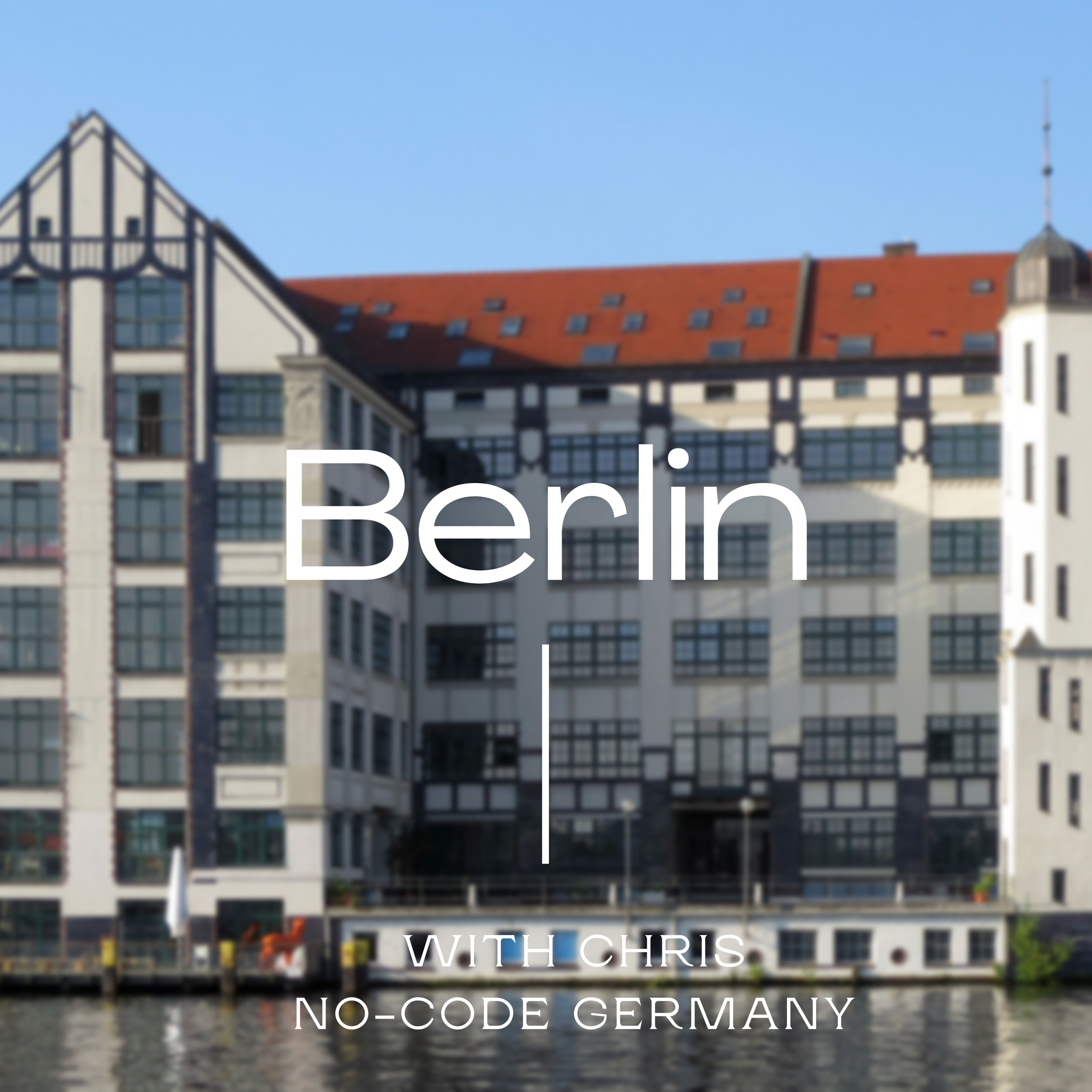 #6: In Berlin, Chris tells me about the Berlin no-code scene and his plans for it