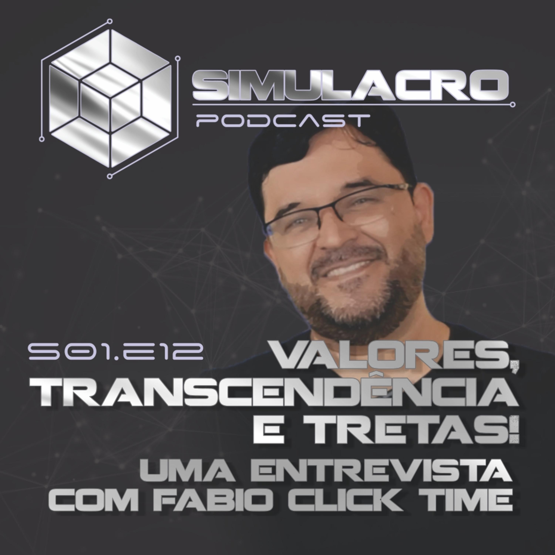 Valores, Transcendência e TRETAS! - Uma entrevista com Fábio Click Time - Simulacro podcast S01.E12